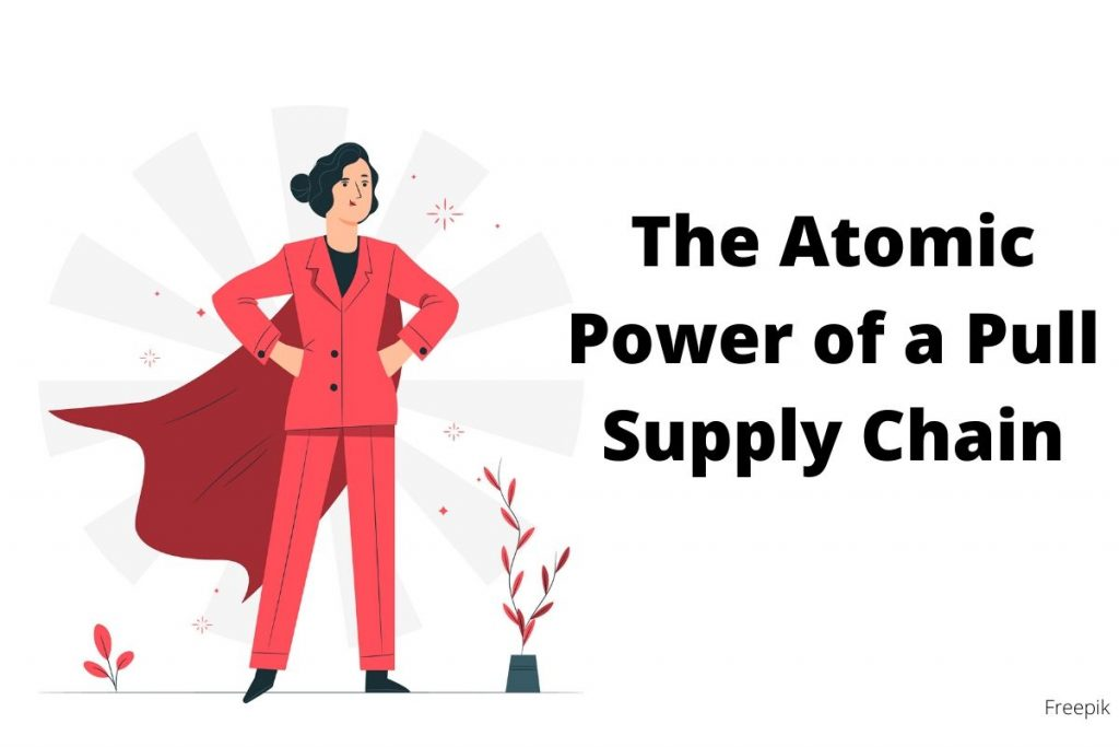 The Atomic Power of a Pull Supply Chain